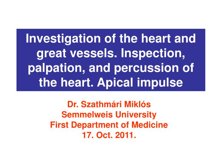 Investigation of the heart and great vessels. Inspection, palpation, and percussion of the heart. Apical impulse