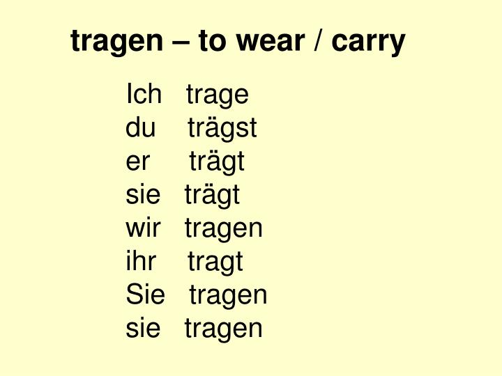 tragen – to wear / carry