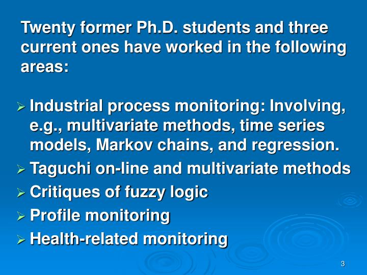 Twenty former ph d students and three current ones have worked in the following areas