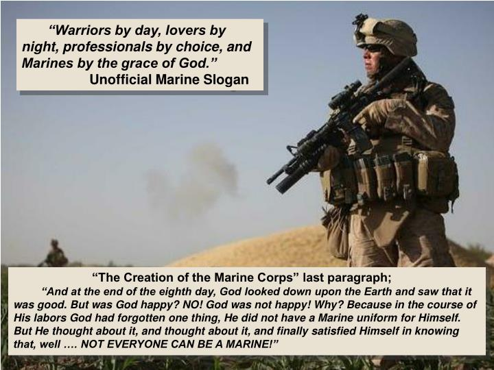"""Warriors by day, lovers by night, professionals by choice, and Marines by the grace of God."""