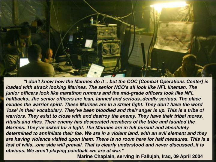 """I don't know how the Marines do it .. but the COC [Combat Operations Center] is loaded with"