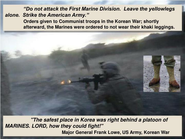 """Do not attack the First Marine Division.  Leave the yellowlegs alone.  Strike the American Army."""