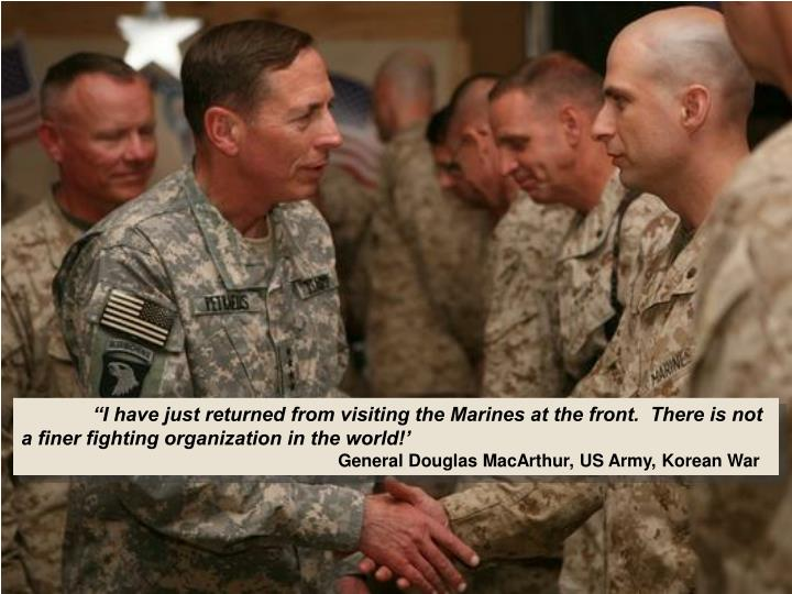 """I have just returned from visiting the Marines at the front.  There is not a finer fighting organization in the world!'"