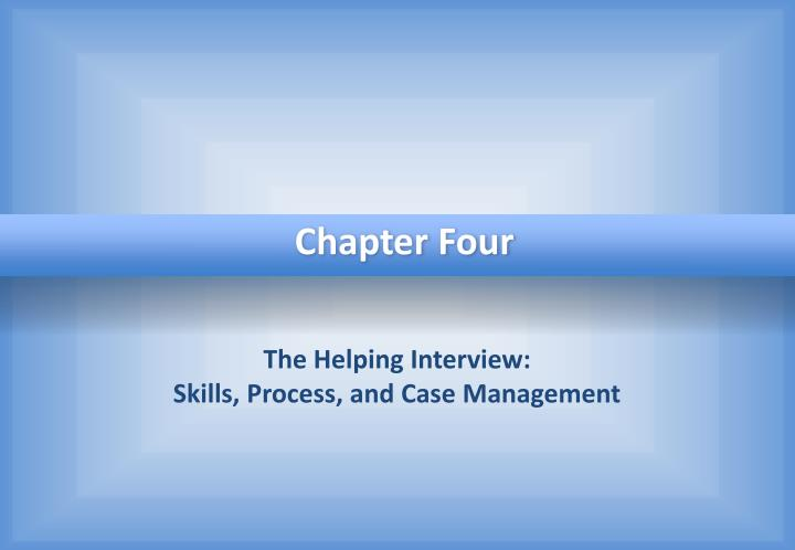 The helping interview skills process and case management