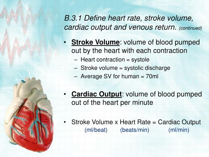 B.3.1 Define heart rate, stroke volume, cardiac output and venous return.