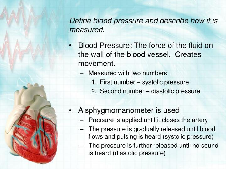 Define blood pressure and describe how it is measured.