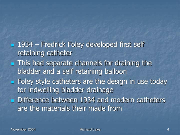 1934 – Fredrick Foley developed first self retaining catheter