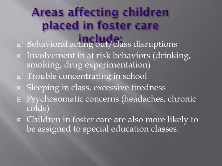 Areas affecting children placed in foster care include: