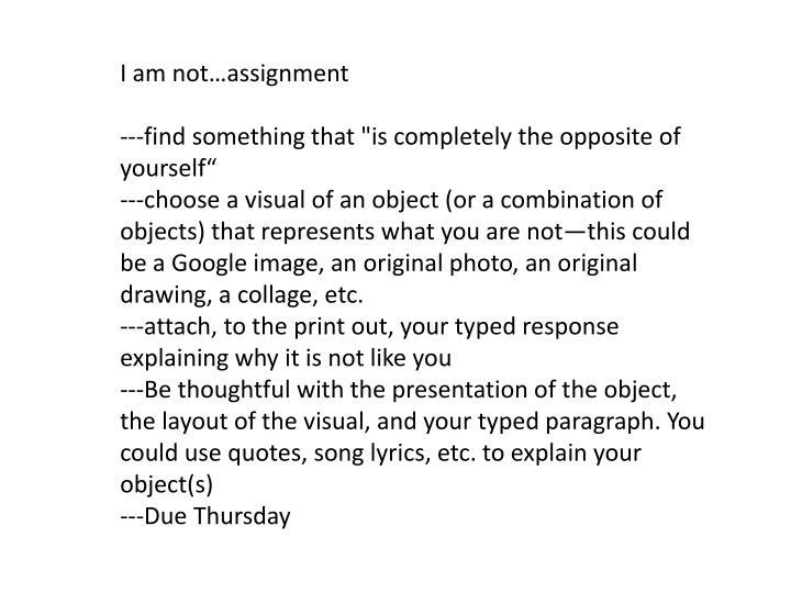 I am not…assignment