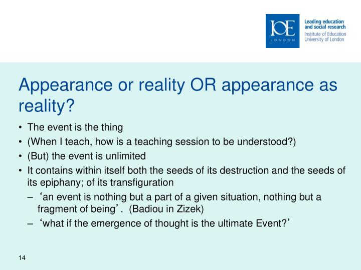 Appearance or reality OR appearance as reality?