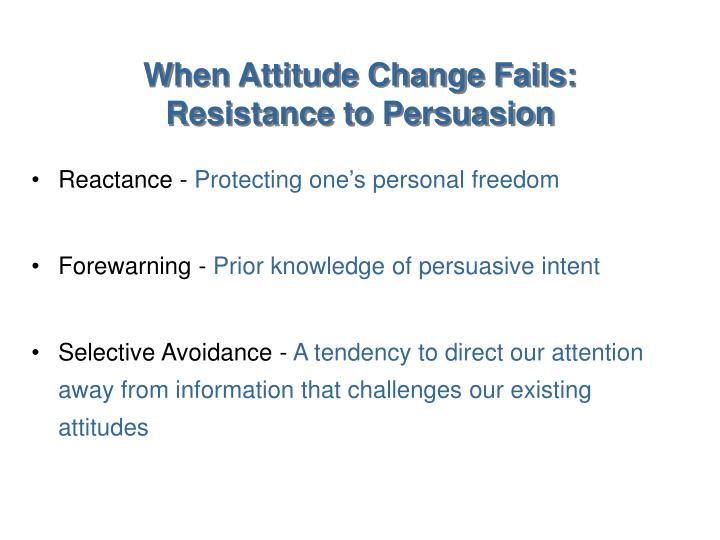 When Attitude Change Fails:  Resistance to Persuasion