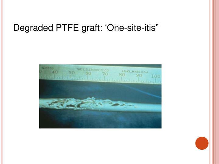 "Degraded PTFE graft: 'One-site-itis"""