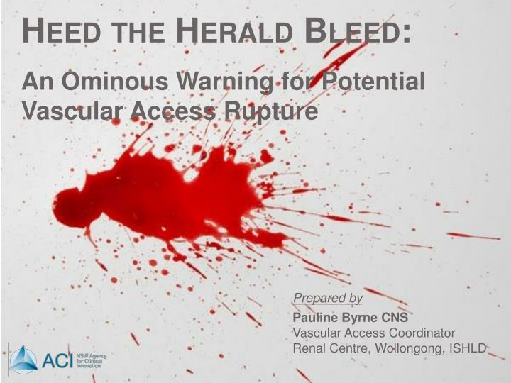 Heed the herald bleed an ominous warning for potential vascular access rupture