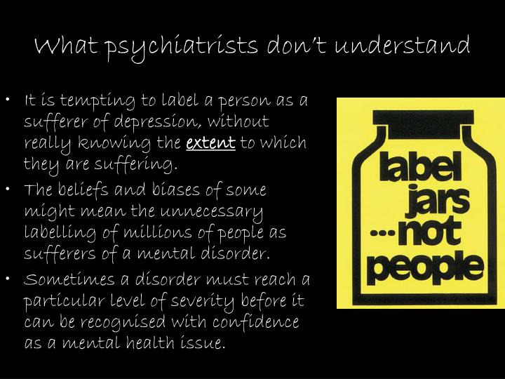 What psychiatrists don't understand