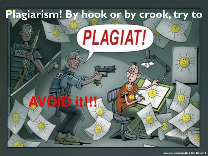 Plagiarism! By hook or by crook, try to