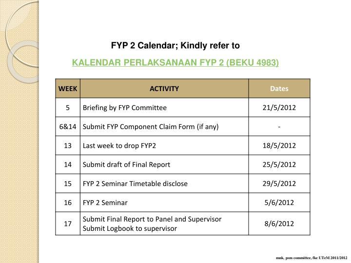 FYP 2 Calendar; Kindly refer to