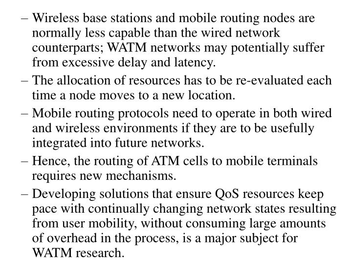 Wireless base stations and mobile routing nodes are normally less capable than the wired network counterparts