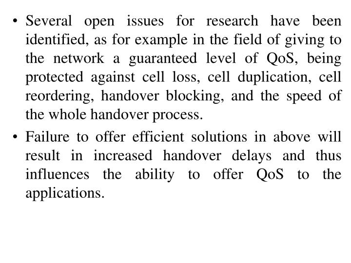 Several open issues for research have been identified, as for example in the field of giving to the network a guaranteed level of QoS, being protected against cell loss, cell duplication, cell reordering, handover blocking, and the speed of the whole handover process.