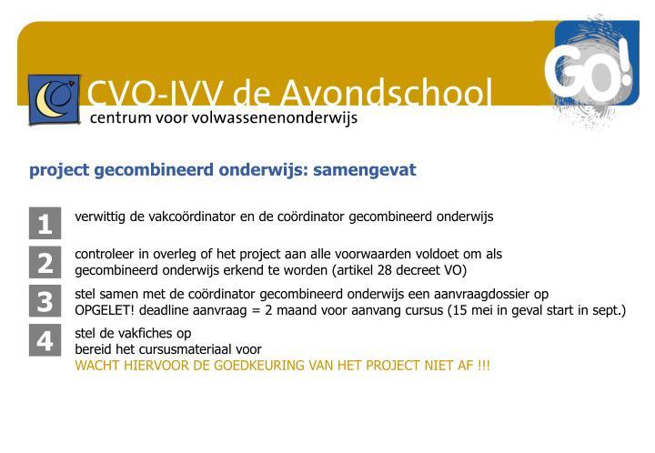 controleer in overleg of het project aan alle voorwaarden voldoet om als gecombineerd onderwijs erkend te worden (artikel 28 decreet VO)