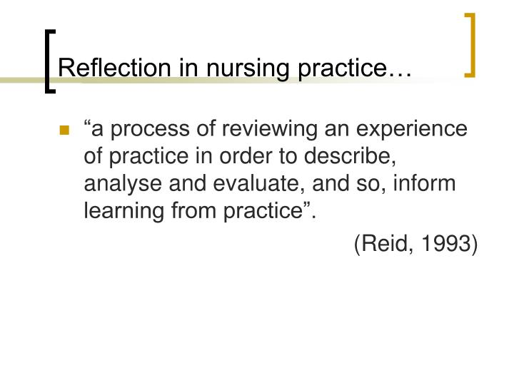 reflection on nursing presentation Reflection has become an invaluable tool for nursing students to learn from  practice this article presents some of the definitions of the concept of reflection  and.