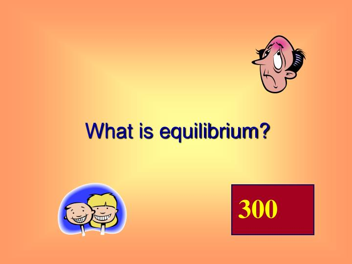 What is equilibrium?