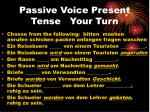 passive voice present tense your turn