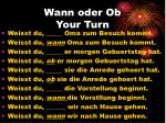 wann oder ob your turn