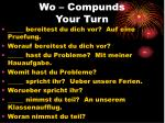 wo compunds your turn