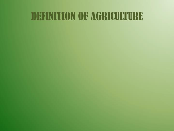 DEFINITION OF AGRICULTURE
