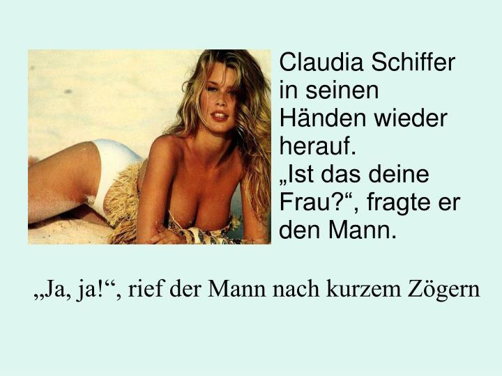Claudia Schiffer in seinen Hnden wieder herauf.