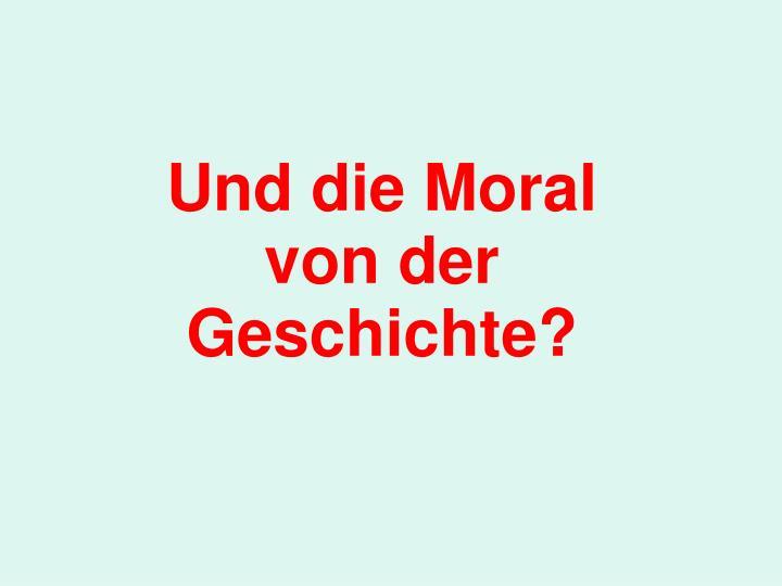 Und die Moral von der Geschichte?
