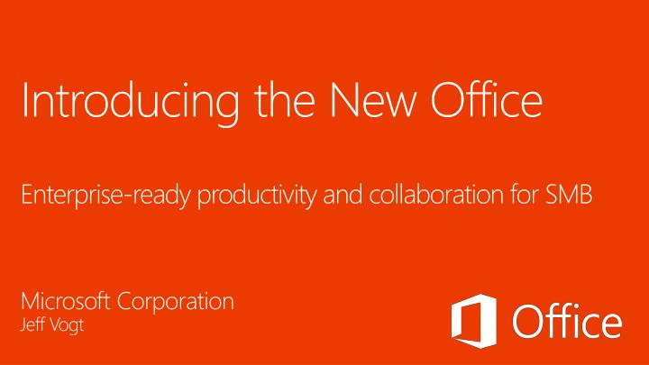 Introducing the new office enterprise ready productivity and collaboration for smb