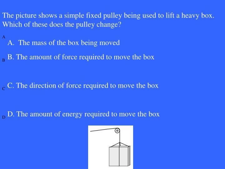 The picture shows a simple fixed pulley being used to lift a heavy box.