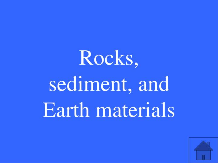 Rocks, sediment, and Earth materials
