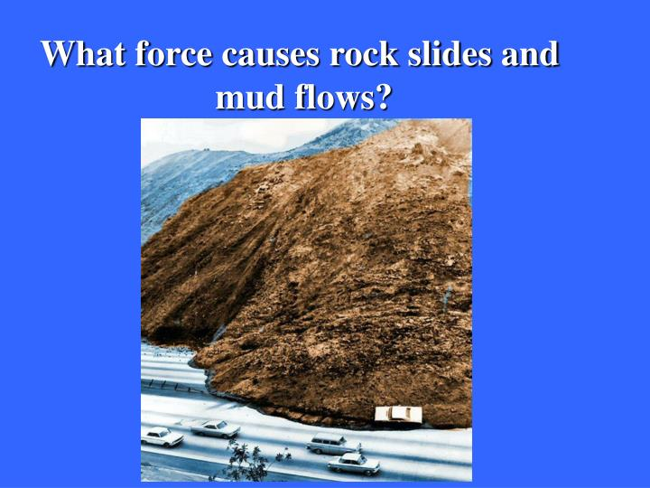 What force causes rock slides and