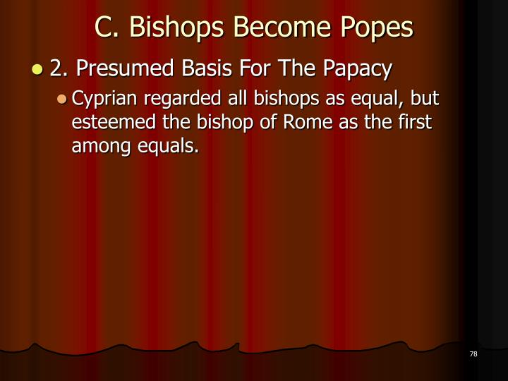 C. Bishops Become Popes