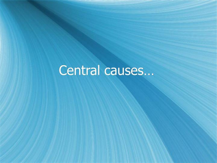Central causes…