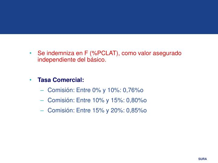 Se indemniza en F (%PCLAT), como valor asegurado independiente del básico.