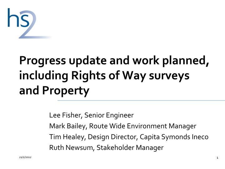 Progress update and work planned including rights of way surveys and property