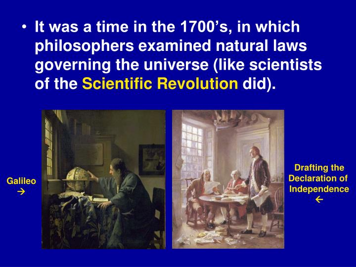 It was a time in the 1700's, in which philosophers examined natural laws governing the universe (like scientists of the