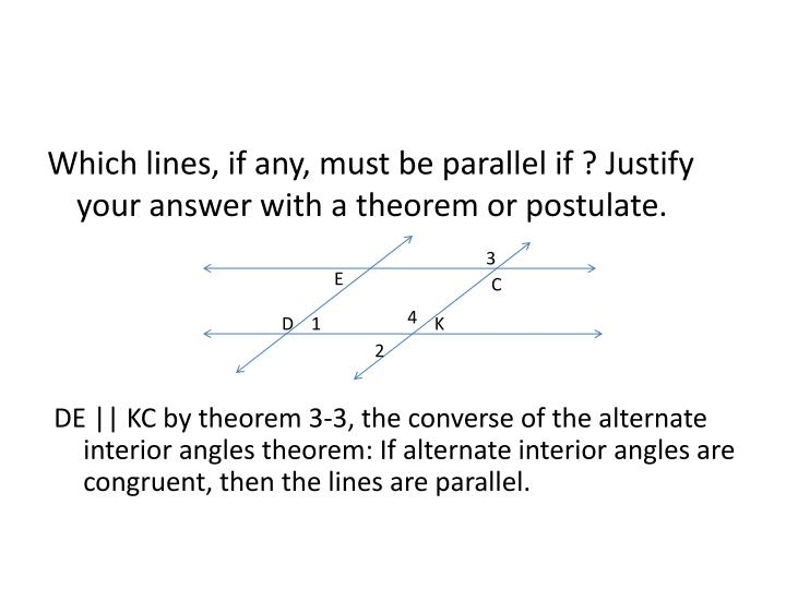 Which lines, if any, must be parallel if ? Justify your answer with a theorem or postulate.