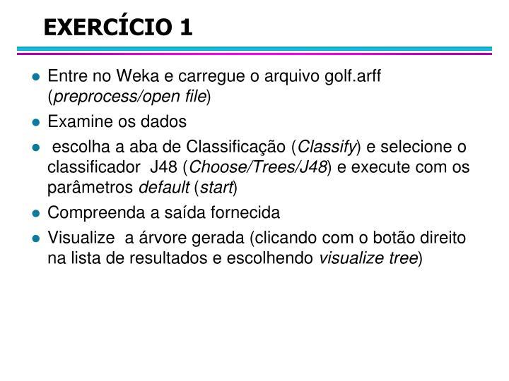 Entre no Weka e carregue o arquivo golf.arff (