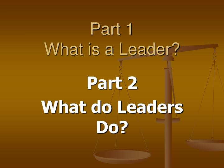 Part 1 what is a leader