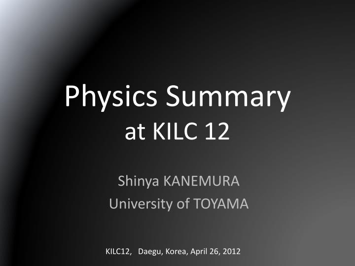 Physics summary at kilc 12