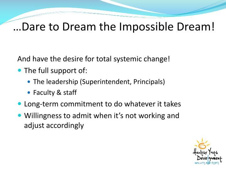 …Dare to Dream the Impossible Dream!