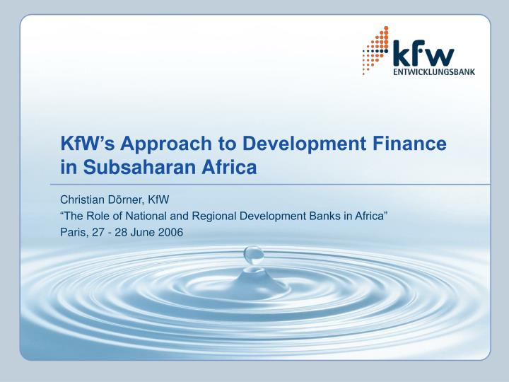 Kfw s approach to development finance in subsaharan africa