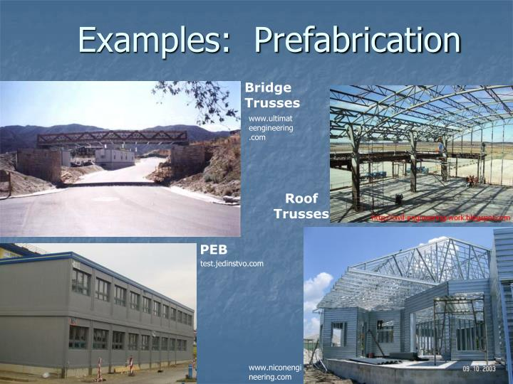 Examples:  Prefabrication