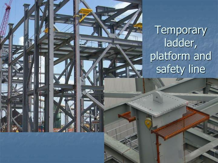 Temporary ladder, platform and safety line