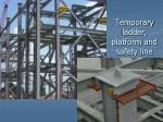 temporary ladder platform and safety line