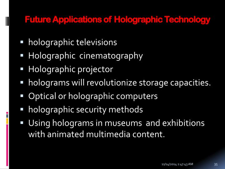 Future Applications of Holographic Technology